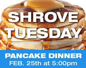 Pancake dinner on Shrove Tuesday February 25th